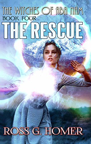 The Witches of Aba Nam: Book 4: The Rescue