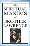 Spiritual Maxims of Brother Lawrence, Brother Lawrence, 1604592486