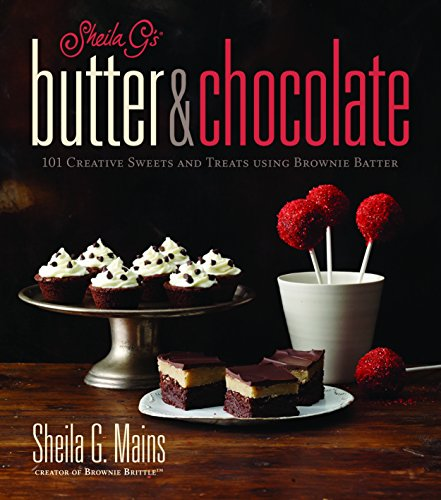 Book Cover: Sheila G's Butter & Chocolate: 101 Creative Sweets and Treats Using Brownie Batter