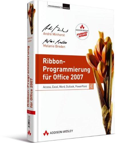 Ribbon-Programmierung für Office 2007 - Studentenausgabe: Access, Excel, Word, Outlook, PowerPoint (Programmer's Choice)