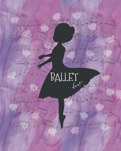 Cute Dance Journal Ballet: Lined Notebook for Girls, Perfect Gift  for Dancers, Teachers  ~ Unique Inspirational Quote Diary for Dance Students, Teacher~ Jazz, Ballet, Tap, Hip Hop, Irish Dance
