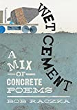 Wet Cement: A Mix of Concrete Poems