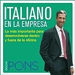 Italiano en la empresa [Italian in the Office]: Lo más importante para desenvolverse dentro y fuera de la oficina    Pons Idiomas