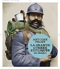 La Grande Guerre expliquée en images par Antoine Prost