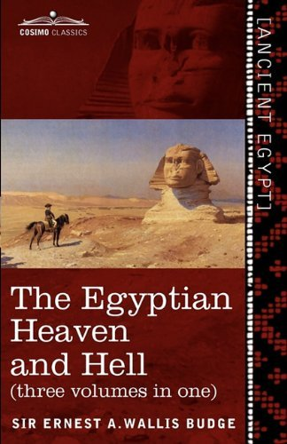 The Egyptian Heaven and Hell (Three Volumes in One): The Book of the Am-Tuat; The Book of Gates; And the Egyptian Heaven and Hell by Ernest A. Wallis Budge (2011-01-01) (Egyptian Book Of Gates)
