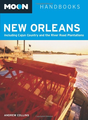 Moon New Orleans: Including Cajun Country and the River Road Plantations (Moon Handbooks)