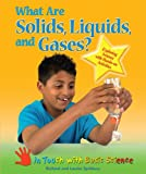 What Are Solids, Liquids, and Gases?, Richard Spilsbury and Louise Spilsbury, 0766030946