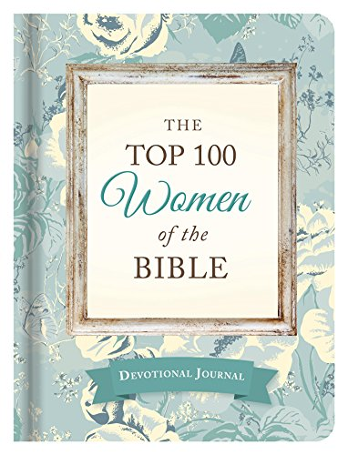 The Top 100 Women of the Bible Devotional Journal: Who They Are and What They Mean to You - Dallas Top Malls In