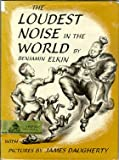 Loudest Noise in the World, Benjamin Elkin, 0670441708