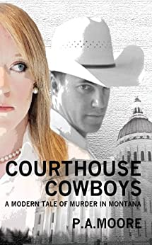 Courthouse Cowboys: A Modern Tale of Murder in Montana (Defalco Law, Book 1) by [P.A. Moore aka QUATMAN]