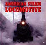 American Steam Locomotives, Brian Solomon, 0760303363
