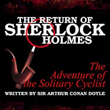The Return of Sherlock Holmes: The Adventure of the Solitary Cyclist Audiobook by Sir Arthur Conan Doyle Narrated by T. Sanders, Kaz Wilbur