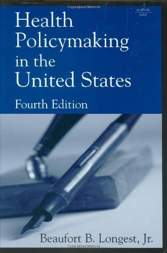 Health Policymaking in the United States, Fourth Edition by Beaufort B. Longest (2005-11-01)