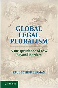 Global Legal Pluralism: A Jurisprudence of Law beyond Borders by Paul Schiff Berman (2012-02-27)