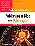 Publishing a Blog with Blogger: Visual QuickProject Guide (2nd Edition)