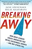 By Jane Stevenson, Bilal Kaafarani: Breaking Away: How Great Leaders Create Innovation that Drives Sustainable Growth--and Why Others Fail