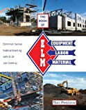 Book of ELM: Common Sense Subcontracting with ELM Job Costing (Equipment, Labor and Material)