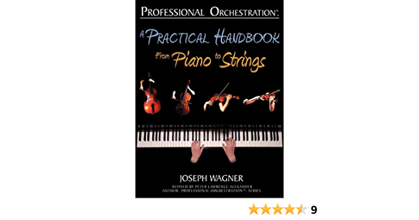 Professional Orchestration A Practical Handbook From Piano To Strings Wagner Joseph Alexander Peter Lawrence 9780939067961 Books Amazon Ca