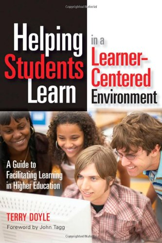 Helping Students Learn in a Learner-Centered Environment: A Guide to Facilitating Learning in Higher Education