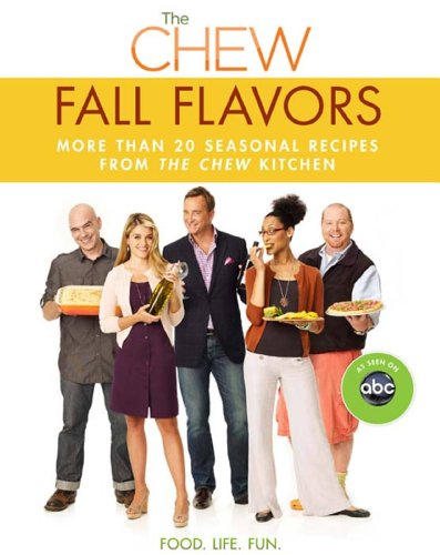 Chew: Fall Flavors, The: More than 20 Seasonal Recipes from The Chew Kitchen (Digital Picture Book)