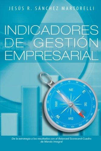 Indicadores de Gestion Empresarial: De la Estrategia a los Resultados (Spanish Edition) [Jesus R. Sanchez Martorelli] (Tapa Blanda)