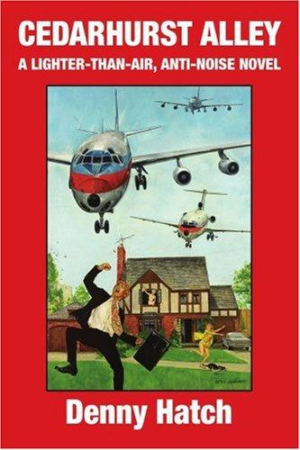 Read Online Cedarhurst Alley: A Lighter-Than-Air, Anti-Noise Novel pdf