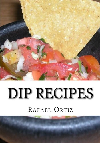 Dip Recipes: Finger Food Reicpes & Recipes For Appetizers ()