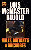 Miles, Mutants and Microbes, Lois McMaster Bujold, 1416556001