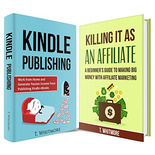Start a Small Business: 2 Manuscripts - Kindle Publishing, Killing It As An Affiliate