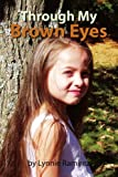 Through My Brown Eyes, Lynnie Ramirez, 1436318254