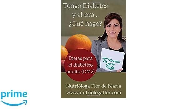 Tengo Diabetes y ahora... ¿Que hago?: Dietas para el diabético adulto (Spanish Edition)
