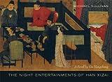 The Night Entertainments of Han Xizai : A Scroll by Gu Hongzhong, Sullivan, Michael and Gu, Hongzhong, 0520252098
