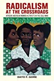 Radicalism at the Crossroads: African American Women Activists in the Cold War, Dayo F. Gore, 0814770118