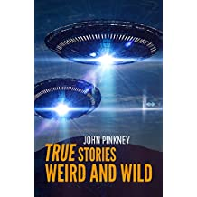 TRUE STORIES: Weird and Wild