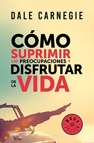 Cómo suprimir las preocupaciones y disfrutar de la vida / How to Stop Worrying a nd Start Living (Spanish Edition)