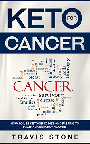 Keto for Cancer: How to Use the Ketogenic Diet and Fasting to Fight and Prevent Cancer