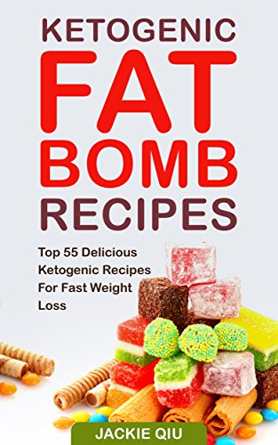 Ketogenic Fat Bomb Recipes: Top 55 Delicious Ketogenic Recipes For Fast Weight Loss