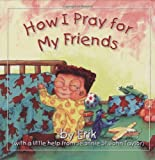 How I Pray for My Friends, Erik, 0825437113