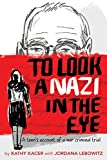 img - for To Look a Nazi in the Eye: A Teen's Account of a War Criminal Trial book / textbook / text book