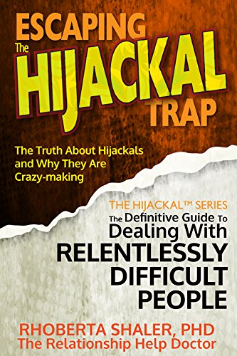 Escaping The Hijackal® Trap: The Truth About Hijackals and Why They are  Crazy-Making (The Hijackal® Series: The Definitive Guide To Dealing with