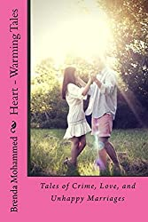 HEART - WARMING  TALES: Tales of Crime, Love, and Unhappy Marriages.