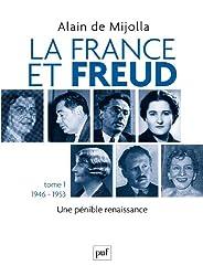 La France et Freud T.1 1946-1953: Une  pénible renaissance