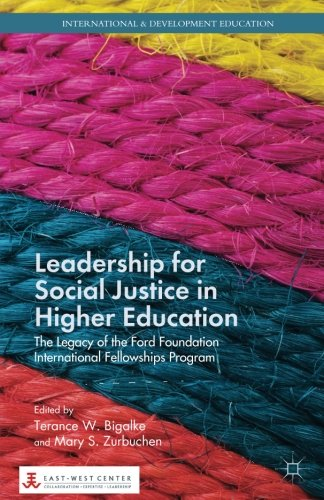 Leadership for Social Justice in Higher Education: The Legacy of the Ford Foundation International Fellowships Program (International and Development Education)