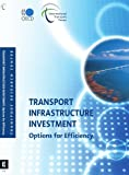 Transport Infrastructure Investment, Organisation for Economic Co-operation and Development Staff, 928210155X