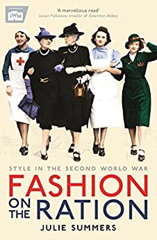 Fashion on the Ration: Style in the Second World War by [Summers, Julie]