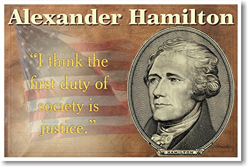 Alexander Hamilton - I Think the First Duty of Society is Justice - NEW Classroom History POSTER