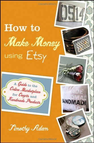 How to Make Money Using Etsy: A Guide to the Online Marketplace for Crafts and Handmade Products 1st (first) by Adam, Timothy (2011) Paperback