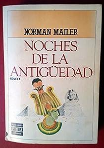 NOCHES DE LA ANTIGÜEDAD. par Mailer