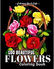 100 Beautiful Flowers Coloring Book: An Adult Coloring Book Featuring 100 Beautiful Flower Designs Including Succulents, Potted Plants, Bouquets, Wildflowers, Wreaths and Many More!