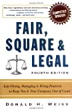 Fair, Square & Legal: Safe Hiring, Managing & Firing Practices to Keep You & Your Company Out of Court, Donald H. Weiss, 0814408133